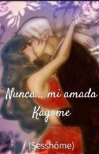 Nunca... mi amada Kagome. by _Imaginaerum