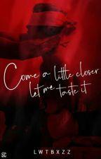 come a little closer let me taste it • l.s. by larrytranspholiar