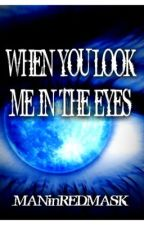 WHEN YOU LOOK ME IN THE EYES (One Shot: Fantasy/Teen Fiction) by MANinREDMASK