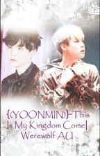 {(YOONMIN)}-This Is My Kingdom Come|Werewolf AU by Sparklaxy