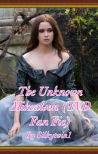 The Unknown Mikaelson (TVD Fan Fic) by silkytwin1