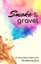 Smoke & Gravel by mrsmommyesq