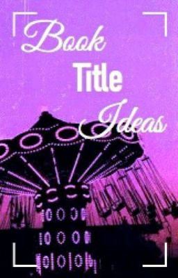 Book Title Ideas I Made Up Book Title Ideas Part 1