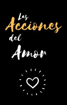 Las acciones del amor by Gaby_Rodrz