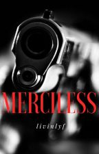 Merciless I #Wattys 2018 by livinlyf
