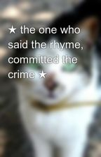 ★ the one who said the rhyme, committed the crime ★ by WarriorCatsFansUnite