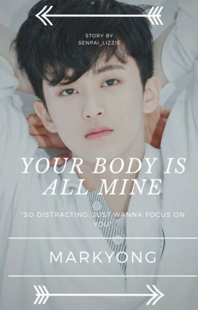 Your Body Is All Mine  || Markyong by senpai_Lizzie