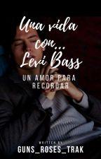 Una vida con... Levi Bass (1 DE LA SAGA HERMANOS BASS) by guns_roses_trak