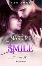 "Make me smile // Volumul 2 din Seria ""Psycho Love"" by AlexandraBSilivan99"