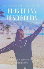 BLOG DE UNA DESCONOCIDA by _diarioperfecto