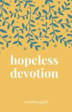 hopeless devotion by yeetnugget