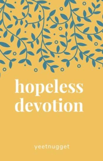 hopeless devotion