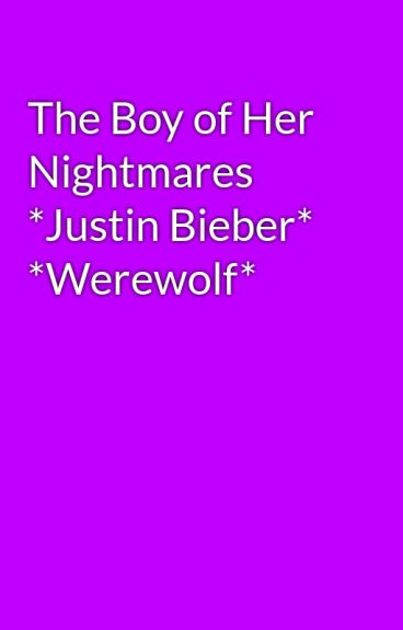 The Boy of Her Nightmares    *Justin Bieber* *Werewolf* by laugh_a_lot_freak