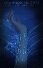 Reborn | Book One  by LavendarEyes