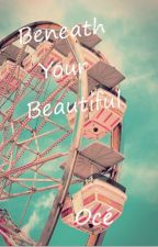 Beneath Your Beautiful by OChrister_31