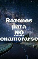 Razones para NO enamorse by DanyCanino