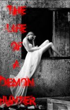 The life of a demon hunter (book 1) RE-WRITING!! by Treeca