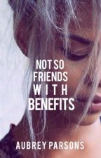 Not-So-Friends With Benefits by AubreyParsons