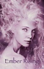 Ember Rising by Magnolia_Girl