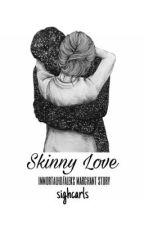 Skinny Love (ImmortalHD/Aleks Marchant) by sighcarls