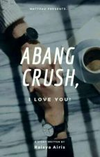 Abang Crush I love you! by RaisyaAiris