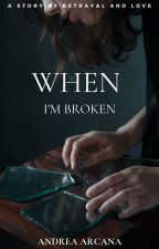 When I'm broken by Andrea_Xhin