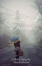 Just a dream by DakshtaSharma