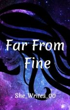 Far From Fine by She_Writes_00
