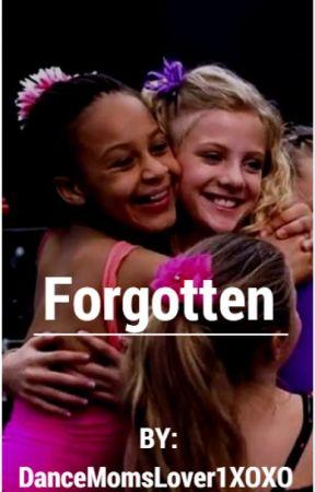 Forgotten (A Dance Moms Fan Fiction) by DanceMomsLover1XOXO