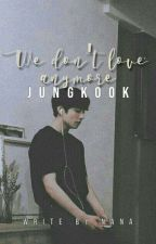 『We Don't Love Anymore』©➳2da temporada  by Pinkk_Soul