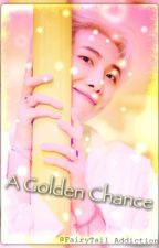 A Golden Chance | RM x Reader by FairyTail_Addiction