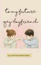 To My Future Gay-Boyfriend;Husband Dear by ianabisarra