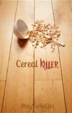 Cereal Killer by AbbyTurtleGirl