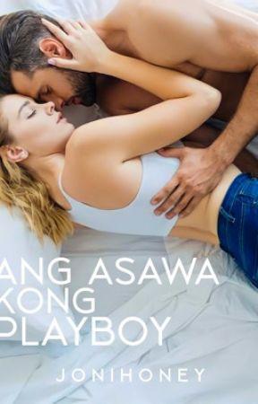 Ang Asawa kong PLAYBOY ♥ ( COMPLETE ) by jonihoney