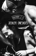 together 2//joshler oneshots by reasoning4purpose