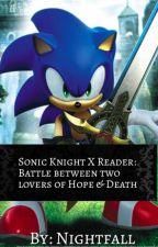 Sonic Knight X Reader: Battle between two lovers of Hope & Death. by Jen-Jen-2004