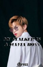 My Stalker Is A Mafia Boss(Completed) by Cthrnzz