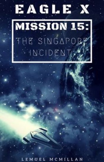 Eagle X, Mission 15: The Singapore Incident