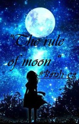 The rule of moon- Luật lệ ánh trăng.