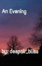 An Evening. by despair_bliss