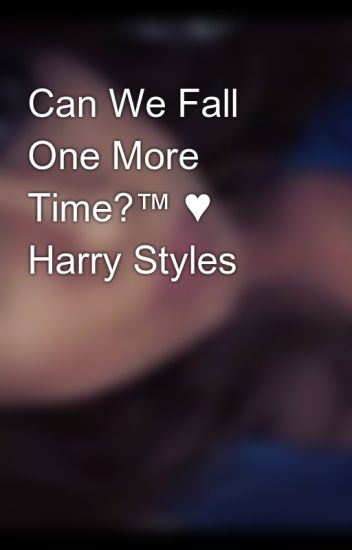 Can We Fall One More Time?™ ♥ Harry Styles