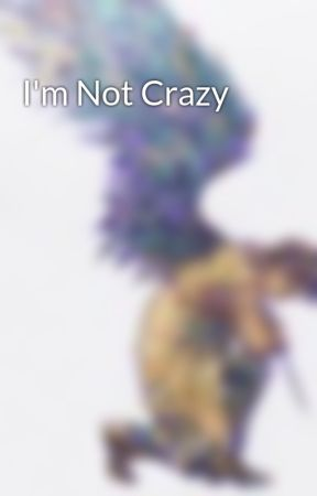 I'm Not Crazy  by Human_Persons