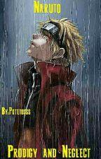 Naruto: Prodigy and Neglect by Potetosss