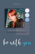 Be with You ; Nakamoto Yuta by straycircus_