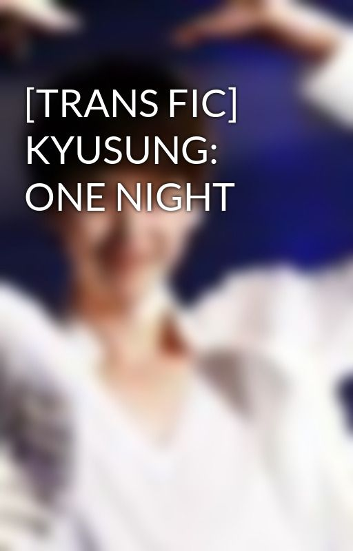 [TRANS FIC] KYUSUNG: ONE NIGHT by ys137km
