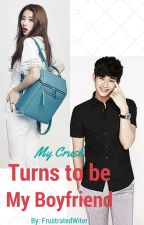 My Crush Turns To Be My Boyfriend (REVISED) by Jajajaniiiine