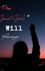 The Good girl will revenge by acute_mavs