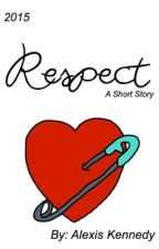 Respect: A Short Story by AlexisSings101