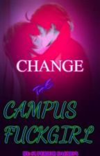 CHANGE THE CAMPUS FUCK GIRL by Superior_daemon