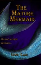 The Mature Mermaid by GreenEyedCrushee